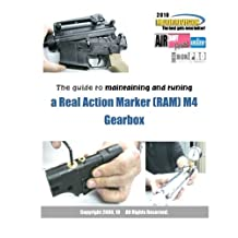 The guide to maintaining and tuning a Real Action Marker (RAM) M4 Gearbox: 2010 Major Revision, with 2011 supplements