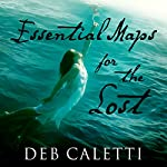 Essential Maps for the Lost | Deb Caletti