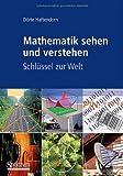 Mathematik Sehen und Verstehen : Schlüssel Zur Welt, Haftendorn, D&ouml and rte, 382742044X