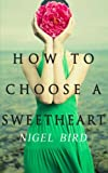 How to Choose a Sweetheart, Nigel Bird, 1492162256