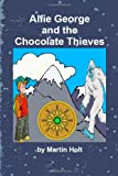 Alfie George and the Chocolate Thieves, Martin Holt, 1456407147