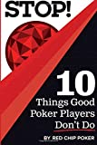 STOP! 10 Things Good Poker Players Don't Do