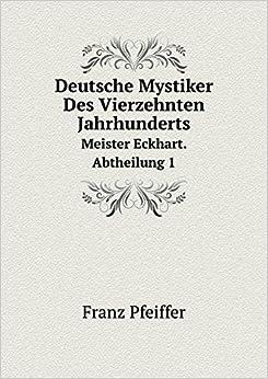 Deutsche Mystiker Des Vierzehnten Jahrhunderts Meister Eckhart. Abtheilung 1