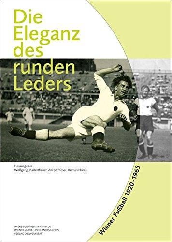 Die Eleganz des runden Leders: Wiener Fußball 1920-1965 (Runde Leder)
