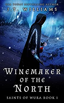 Winemaker of the North (Saints of Wura Book 1) by [Williams, J.T.]