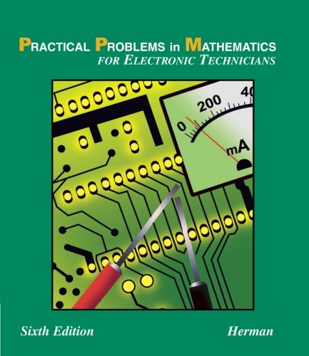 Practical Problems in Mathematics for Electronic Technicians, 6E (Practical Problems In Mathematics Series)