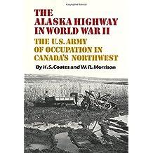 The Alaska Highway in World War II: The U.S. Army of Occupation in Canada's Northwest