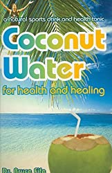 [(Coconut Water for Health and Healing: A Natural Sports Drink and Health Tonic)] [ By (author) Bruce Fife ] [January, 2008]