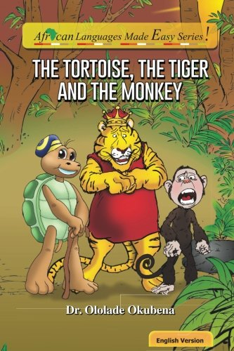 The Tortoise, The Tiger and The Monkey (African Languages Made Easy Series) (Volume 1)