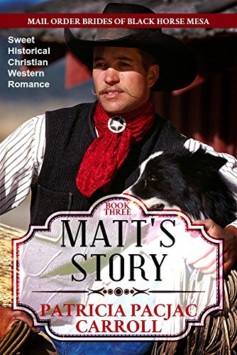 Matt's Story: Sweet Historical Christian Western Romance (Mail Order Brides of Black Horse Mesa Book -