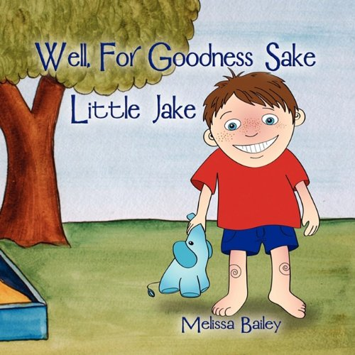 Read Online Well, for Goodness Sake Little Jake pdf