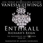 Richard's Reign: Enthrall Sessions, Volume 6 | Vanessa Fewings