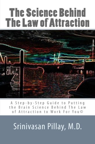 The Science Behind The Law of Attraction: A Step-by-Step Guide to Putting the Brain Science Behind The Law of Attraction
