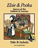Elsie & Pooka Stories of the Sabbats and Seasons: Yule & Imbolc