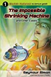 The Impossible Shrinking Machine and Other Cases, Seymour Simon, 1936503050