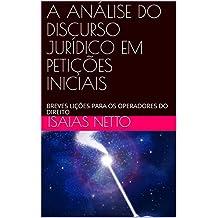 A ANÁLISE DO DISCURSO JURÍDICO EM PETIÇÕES INICIAIS: BREVES LIÇÕES PARA OS OPERADORES DO DIREITO (Portuguese Edition)