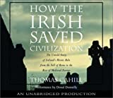 How the Irish Saved Civilization: The Untold Story of Ireland's Heroic Role From the Fall of Rome to the Rise of Medieval Europe By Thomas Cahill(A)/Donal Donnelly(N) [Audiobook]
