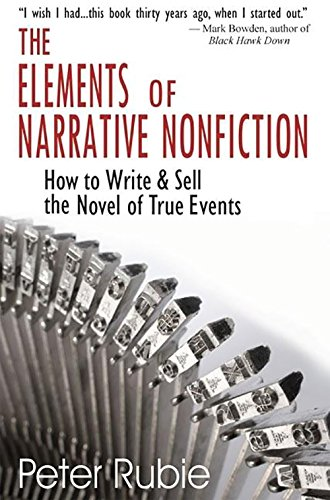 The Elements of Narrative Nonfiction: How to Write & Sell the Novel of True Events