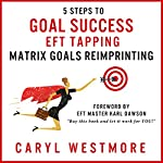 5 Steps to Goal Success: EFT Tapping - Matrix Goals Reimprinting | Caryl Westmore