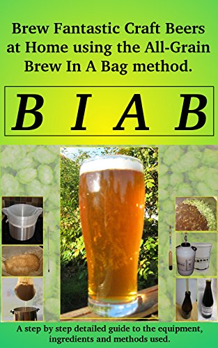 Brew In a Bag: Brew fantastic craft beers at home using the All Grain brew in a bag method by [Rogers, Christopher]