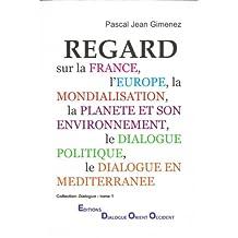 REGARD sur la France, l'Europe, la Mondialisation, la Planète et son Environnement, le Dialogue Politique, le Dialogue en Méditerranée.