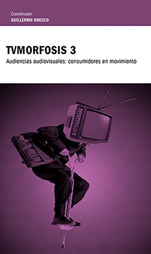 TvMorfosis 3: Audiencias audiovisuales:  consumidores en movimiento (Spanish Edition)
