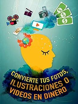 Convierte tus Fotos, Ilustraciones o Videos en Dinero (Spanish Edition) by [Varela, Diana]