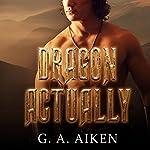 Dragon Actually: Dragon Kin Series, Book 1 | G. A. Aiken