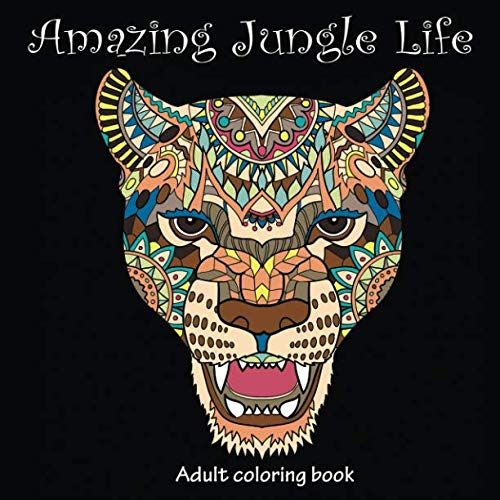 Amazing Jungle Life: Adult Coloring Book (Stress Relieving Doodling Art & Crafts, Creative Fun Drawing Patterns for Grownups & Teens Relaxation)