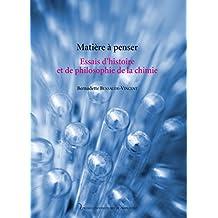 Matière à penser: Essais d'histoire et de philosophie de la chimie (Sciences humaines et sociales)