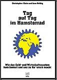 Tag auf Tag im Hamsterrad: Wie das Geld- und Wirtschaftssystem funktioniert und uns zu Hamstern macht