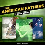 The American Fathers: 3 Book Series | Henry L. Sullivan III