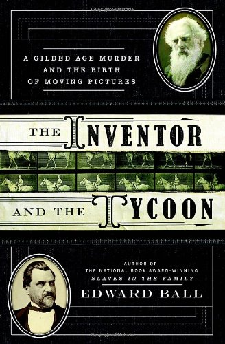 The Inventor and the Tycoon: A Gilded Age Murder and the Birth of Moving - Ca Francisco St Powell San