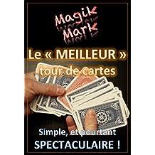 """Tour de magie - Le """"Meilleur"""" tour de cartes du monde: Simple, et pourtant spectaculaire ! (Magik Mark t. 2) (French Edition)"""