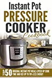 Instant Pot Pressure Cooker Cookbook: Top 50 Original Instant Pot Meals-Speed Up Cook Time And Use Up To 70% Less Energy