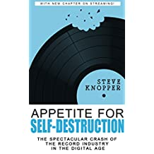 Appetite for Self-Destruction: The Spectacular Crash of the Record Industry in the Digital Age