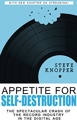 Download for free Appetite for Self-Destruction: The Spectacular Crash of the Record Industry in the Digital Age