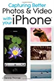 Capturing Better Photos and Video with Your Iphone, J. Dennis Thomas, 0470638028