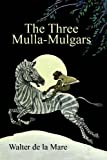The Three Mulla-Mulgars: By the Author of The Listeners
