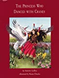 The Princess Who Danced with Cranes, Annette LeBox, 0929005872