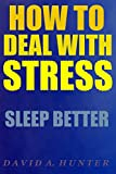 How to Deal with Stress: Sleep Better (How to Deal with Sress Book 1)