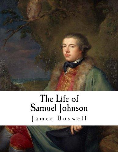 The Life of Samuel Johnson LL.D.: A Biography of Dr. Samuel Johnson (James Boswell)
