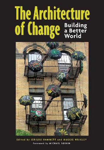 The Architecture of Change: Building a Better World: Jerilou ...