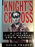 Knight's Cross : The Life of Field Marshal Erwin Rommel, Fraser, David, 0060182229