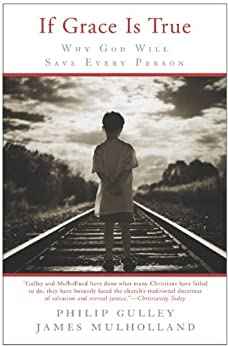 If Grace Is True: Why God Will Save Every Person by [Gulley, Philip, Mulholland, James]