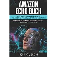 Amazon Echo Buch: Alexa skills programmieren, Alexa Sprachbefehle für Alexa als virtuelle Assistentin: Über 300 Amazon Alexa Befehle für virtuelle Assistenz. Amazon echo, Spot, Show & Plus