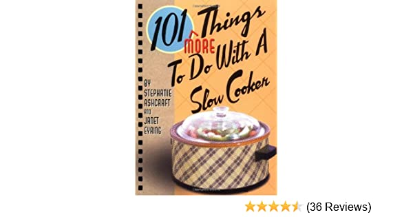 Amazon.com: 101 More Things to Do with a Slow Cooker eBook: Stephanie Ashcraft, Janet Eyring: Kindle Store