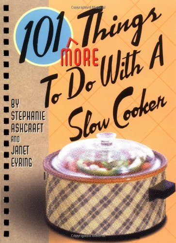 101 More Things to Do with a Slow Cooker by [Ashcraft, Stephanie, Eyring