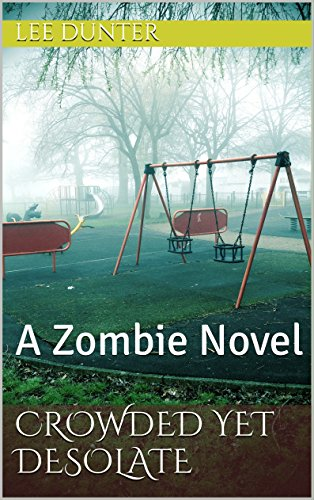 Crowded Yet Desolate: A Zombie Novel by [Dunter, Lee]