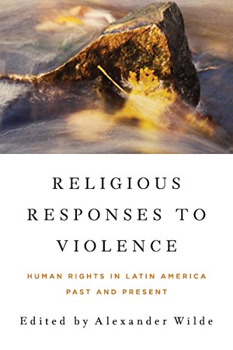 Religious Responses to Violence: Human Rights in Latin America Past and Present (Kellogg Institute Series on Democracy a